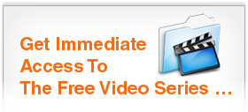 Get Immediate Access To The Free Video Series